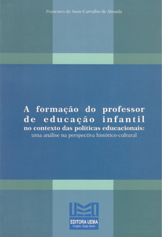 A formação do professor de educação infantil No contexto das políticas educacionais: Uma análise na perspectiva histórico-cultural