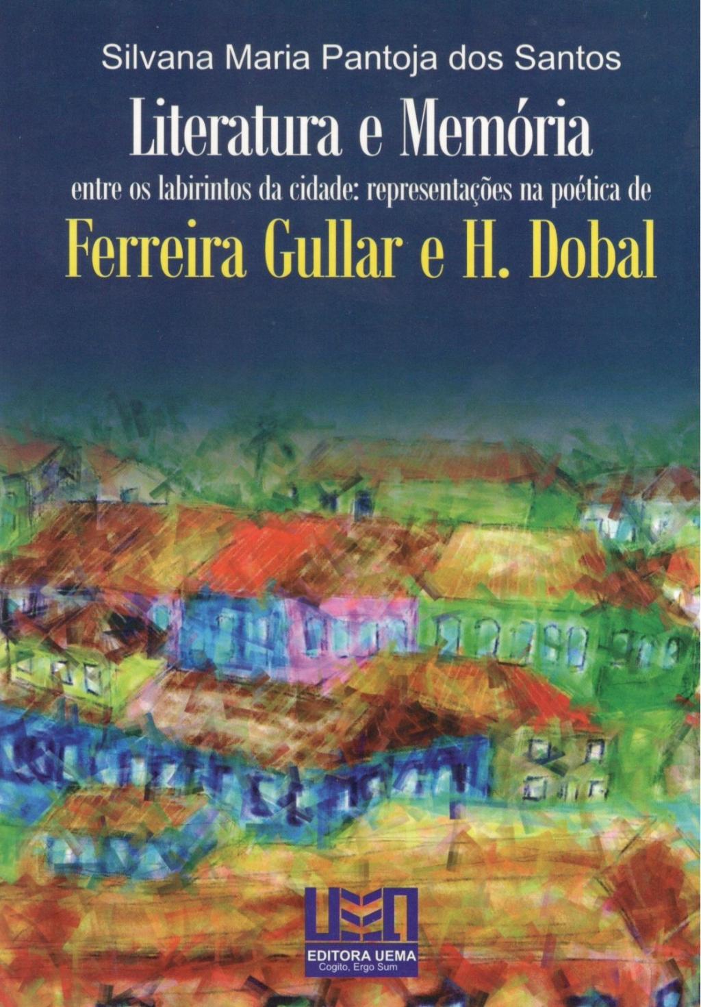 Literatura e memória Entre os labirintos da cidade: representações na poética de Ferreira Gullar e H. Dobal