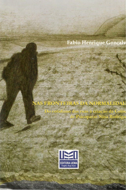 Nas fronteiras da normalidade: do cotidiano das ruas à criação da colônia de psicopatas Nina Rodrigues