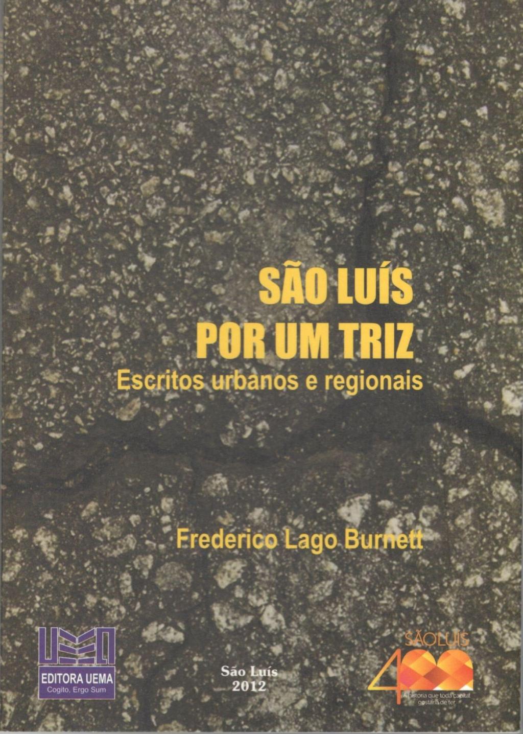 Coleção 400 Anos - São Luís por um triz: Escritos urbanos e regionais