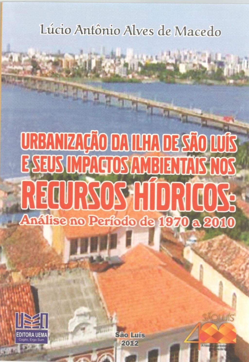 Coleção 400 Anos - Urbanização da ilha de São Luís e seus impactos ambientais nos recursos hídricos: Análise no período de 1970 a 2010