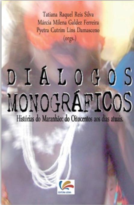 DIÁLOGOS MONOGRÁFICOS - HISTÓRIAS DO MARANHÃO: do oitocentos ao tempo presente