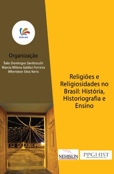 RELIGIÕES E RELIGIOSIDADES NO BRASIL: História, Historiografia e Ensino
