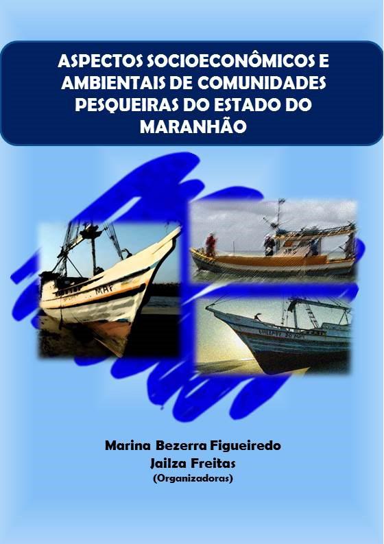 Aspectos Socioeconômicos e Ambientais de Comunidades Pesqueiras do Estado do Maranhão (DISPONÍVEL PARA DOWNLOAD)