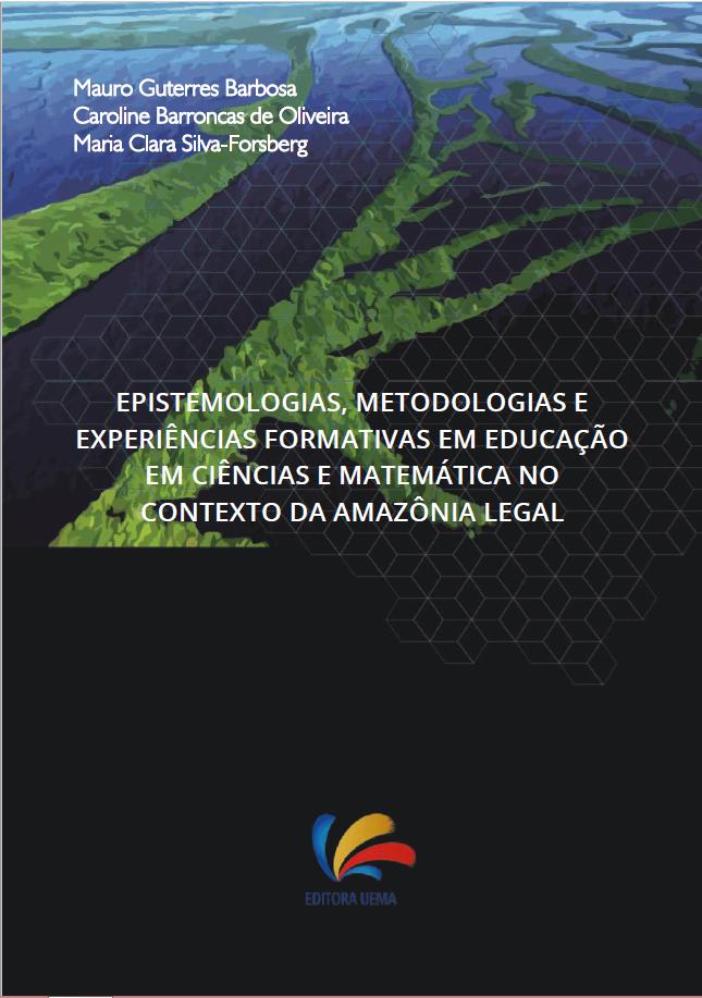 Epistemologias, metodologias e experiências formativas em educação em ciências e matemática no contexto da Amazônia legal (DISPONÍVEL PARA DOWNLOAD)