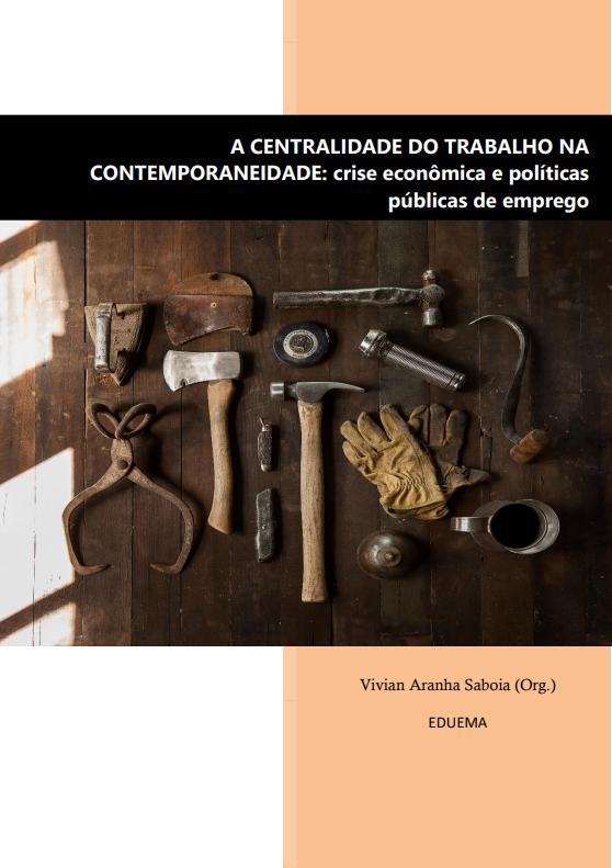 A CENTRALIDADE DO TRABALHO NA CONTEMPORANEIDADE: crise econômica e políticas públicas de emprego (DISPONÍVEL PARA DOWNLOAD)