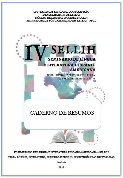 CADERNO DE RESUMOS DO IV SEMINÁRIO DE LÍNGUA E LITERATURA HISPANO-AMERICANA – SELLIH TEMA: LÍNGUA, LITERATURA, CULTURA E ENSINO: CONVERGÊNCIAS NECESSÁRIAS (Disponível para Download)