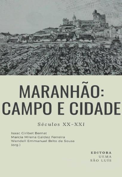 Maranhão: campo e cidade (séculos XX-XXI) (DISPONÍVEL PARA DOWNLOAD)