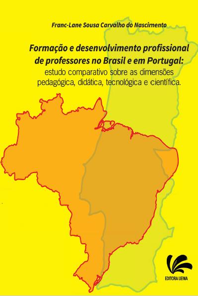 FORMAÇÃO E DESENVOLVIMENTO PROFISSIONAL DE PROFESSORES NO BRASIL E EM PORTUGAL: estudo comparativo sobre as dimensões pedagógica, didática, tecnológica e científica (DISPONÍVEL PARA DOWNLOAD)