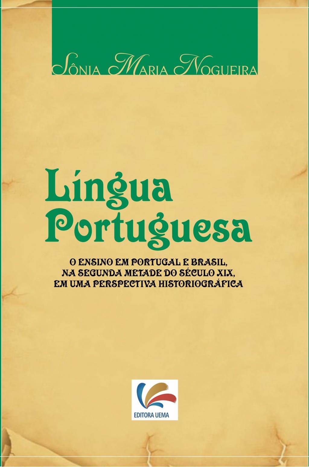 Língua Portuguesa: ensino em Portugal e no Brasil, na segunda metade do século XIX, em uma perspectiva historiográfica (DISPONÍVEL PARA DOWNLOAD)