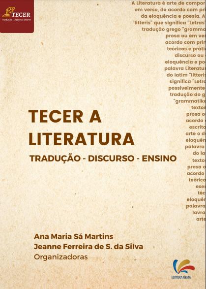 Tecer a Literatura: tradução, discurso e ensino (DISPONÍVEL PARA DOWNLOAD)