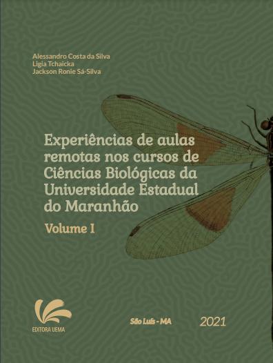 Experiências de aulas remotas nos cursos de Ciências Biológicas da Universidade Estadual do Maranhão Volume I (DISPONÍVEL PARA DOWNLOAD)
