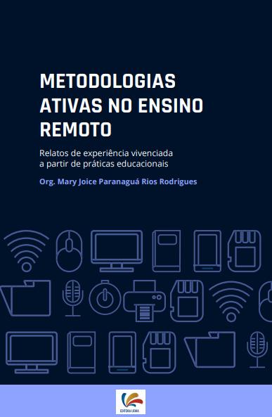 METODOLOGIAS ATIVAS NO ENSINO REMOTO: relatos de experiência vivenciada a partir das práticas educacionais (DISPONÍVEL PARA DOWNLOAD)